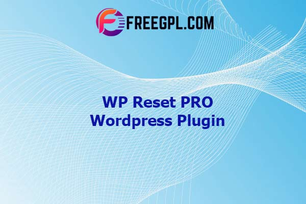 WP Reset PRO v5.71 NULLED - WordPress Reset Plugin