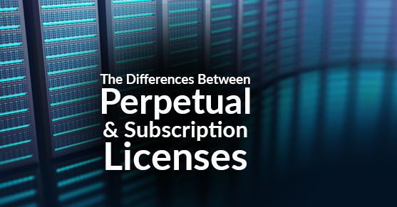 The Differences Between Perpetual and Subscription Licenses