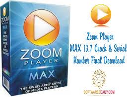 Zoom Player MAX 13.7 Crack & Serial Number Final Download