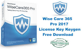 Wise Care 365 Pro 2017 License Key Keygen Free Download