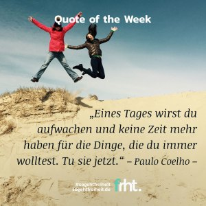 Quote of the Week |Tu es jetzt –Paulo Coelho |So geht Freiheit |Jan Stiewe