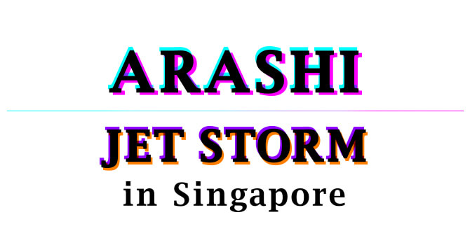Snag Fan Invitations to ARASHI JET STORM in Singapore!