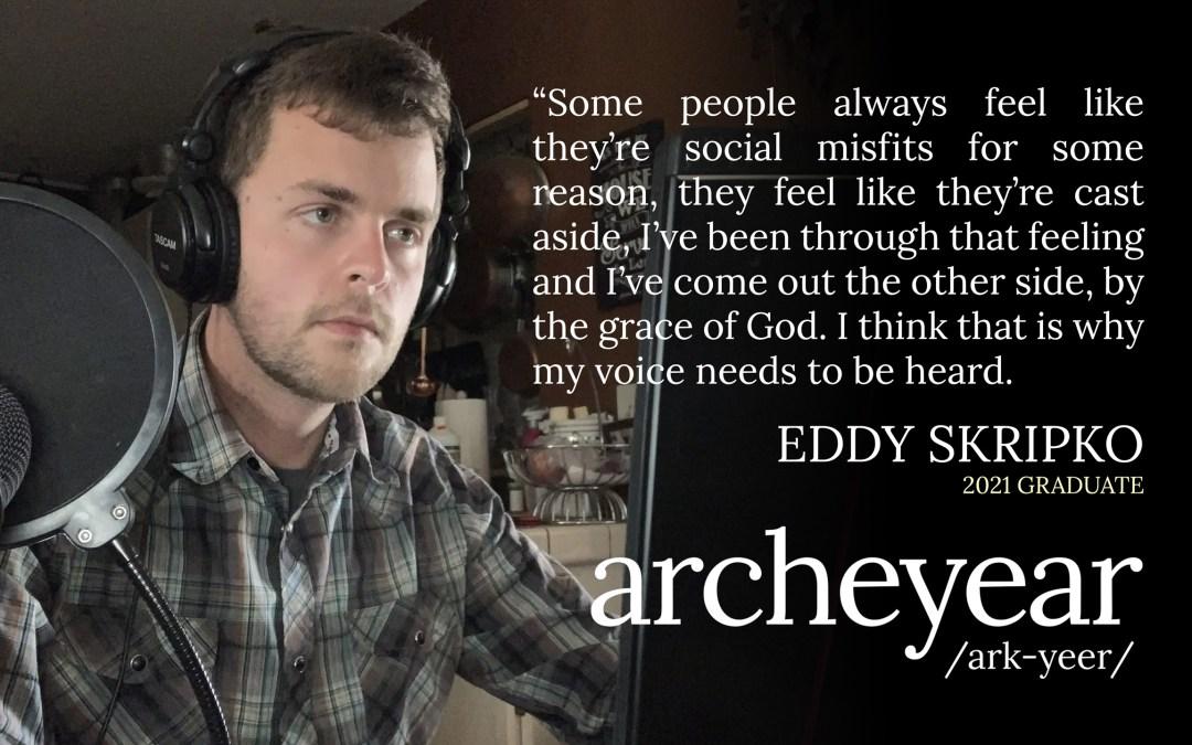 Eddy Skripko – 2021 Arche Year Cohort Graduate