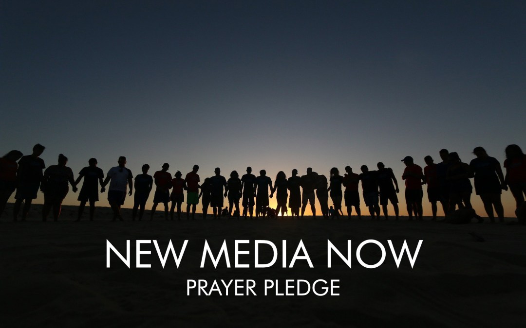 Now Is the Time for New Media: Join Us in the Prayer Pledge