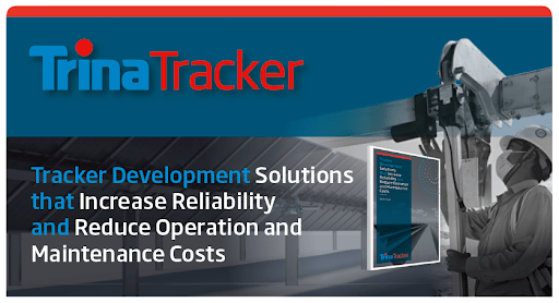TrinaTracker Presents Innovative Solutions To Increase Tracker Reliability While Reducing O&M Costs