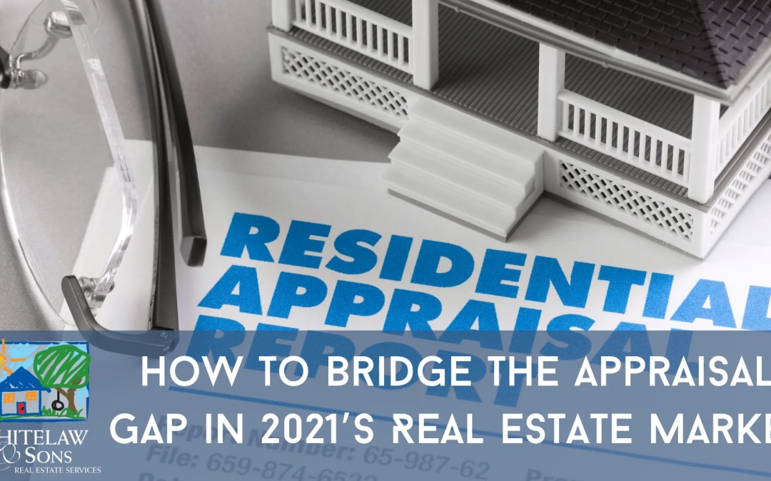How to Bridge the Appraisal Gap in 2021's Real Estate Market