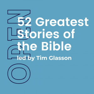 52 Greatest Stories of the Bible w/ Tim Glasson (Open) 2