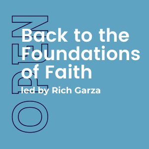 Back to the Foundations of Faith w/ Rich Garza (Open) 1