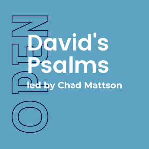 David's Psalms w/ Chad Mattson (Closed) 1
