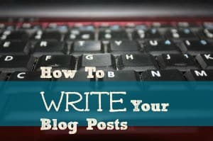 How To Write Your Blog Posts