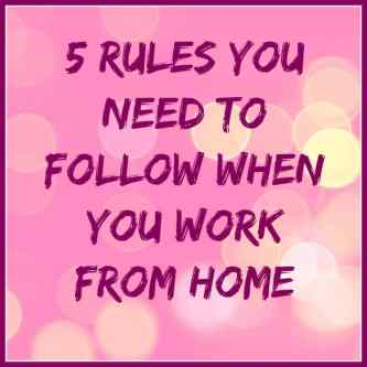5 Rules You Need to Follow When You Work From Home