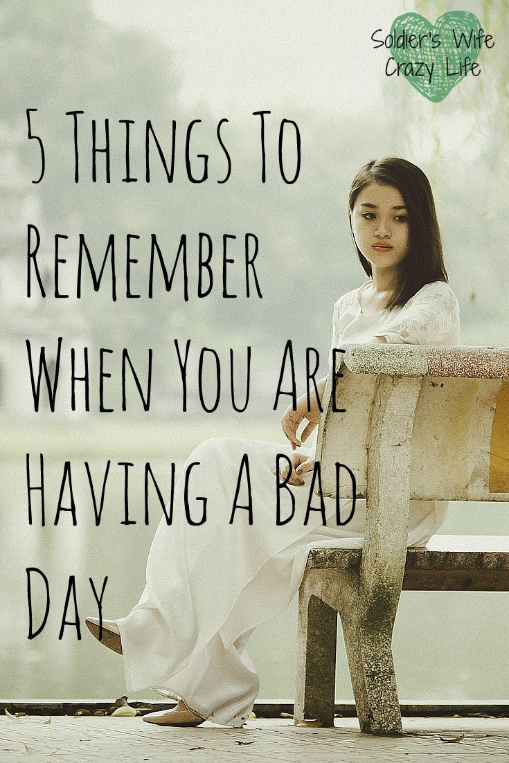 5 Things To Remember When You Are Having A Bad Day