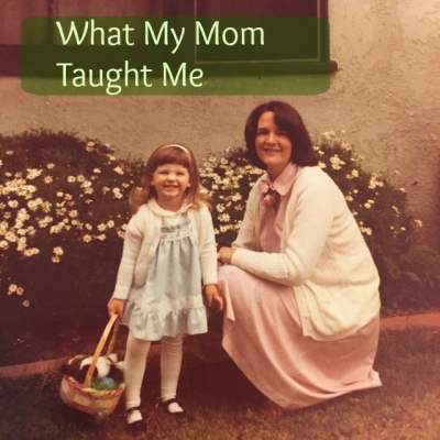 What My Mom Taught Me
