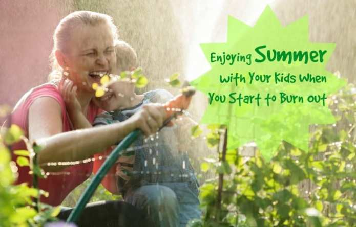 Enjoying Summer with Your Kids When You Start to Burn Out