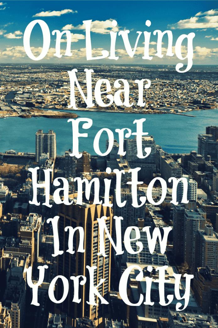 On Living Near Fort Hamilton In New York City