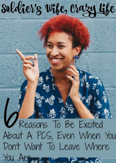 6 Reasons To Be Excited About A PCS, Even When You Don't Want To Leave Where You Are