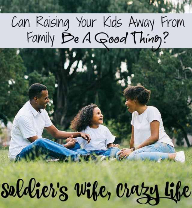 Can Raising Your Kids Away From Family Be A Good Thing?