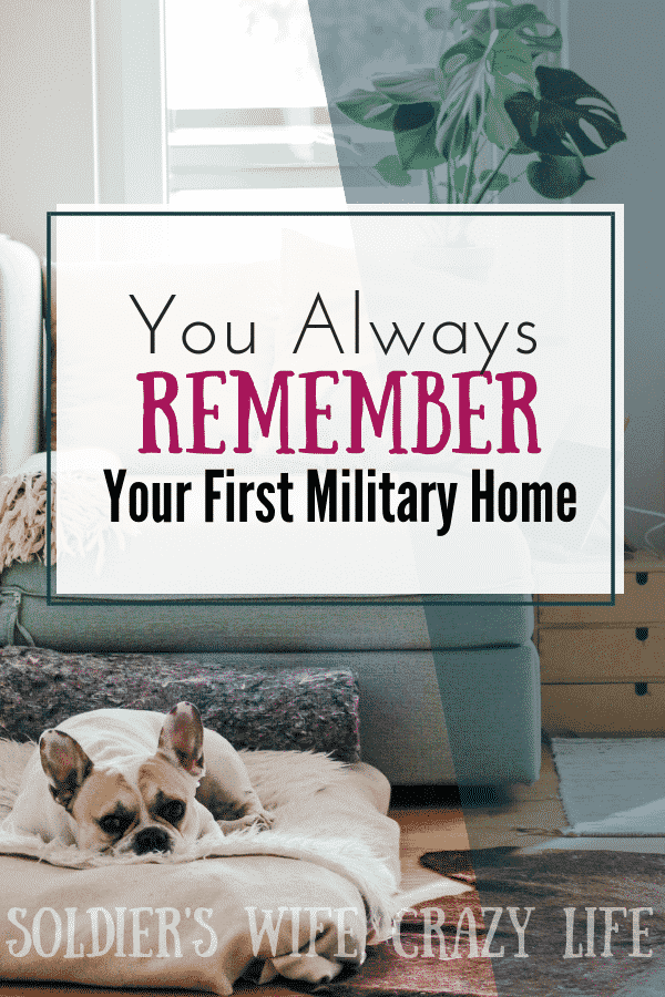 You Always Remember Your First Military Home
