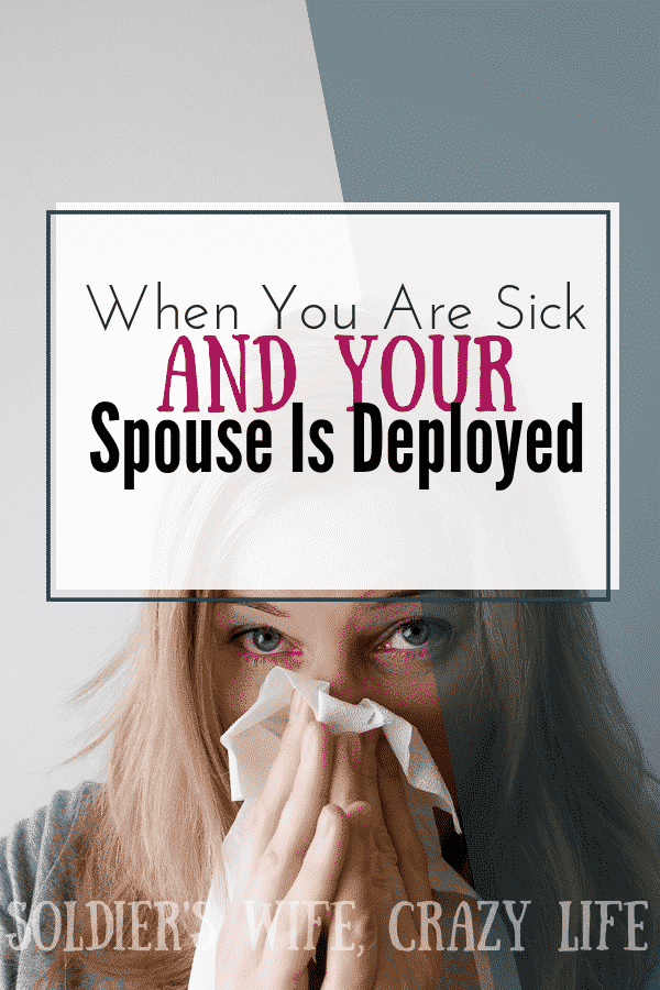 When You Are Sick And Your Spouse Is Deployed