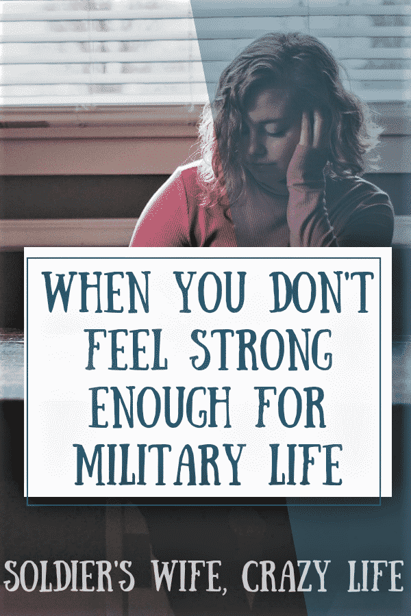 When You Don't Feel Strong Enough For Military Life