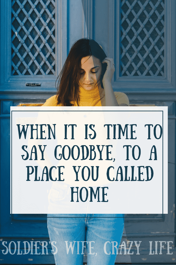 When It Is Time To Say Goodbye, To A Place You Called Home