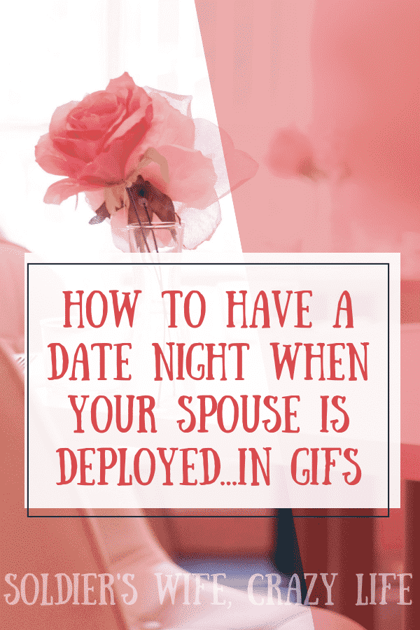 How To Have a Date Night When Your Spouse is Deployed...in GIFs