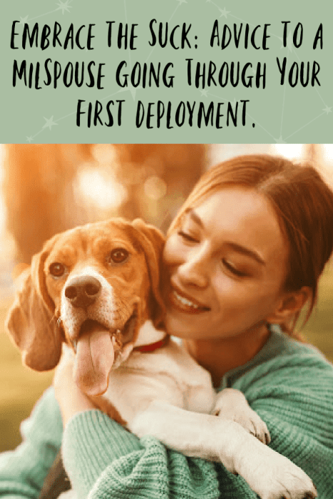 Embrace the Suck: Advice to a MilSpouse Going Through Your First Deployment.
