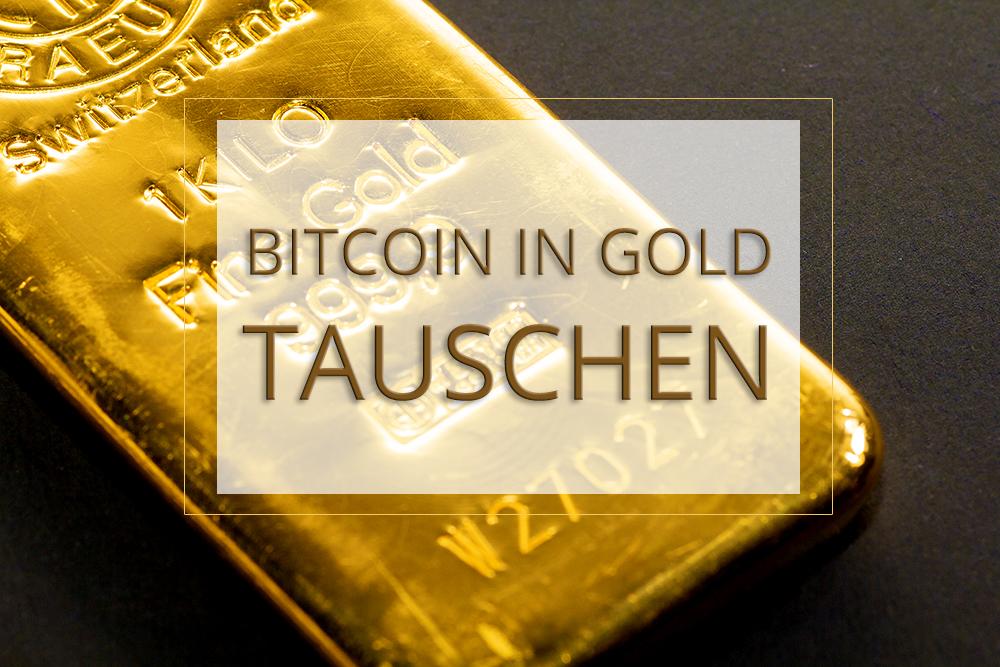 Bitcoin in Gold tauschen
