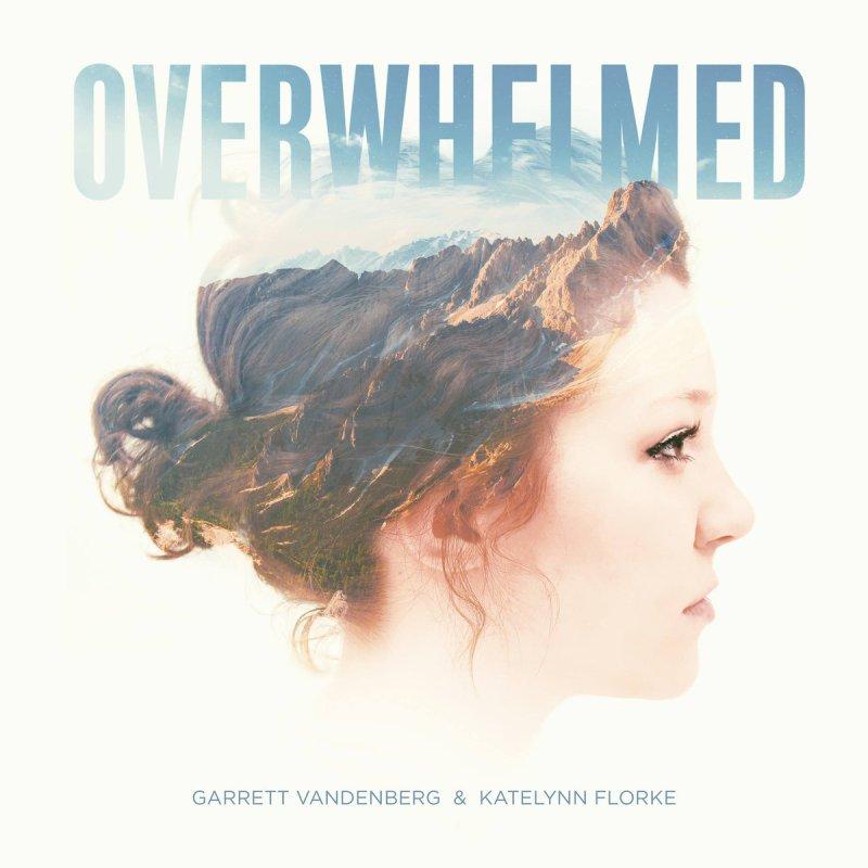 Garrett J Vandenberg and Katelynn Florae cover art for album Overwhelmed