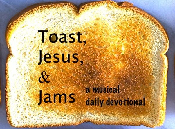 07-22-17 Jesus, Jams, & Toast