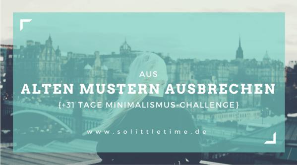 Aus alten Mustern ausbrechen + 31 Tage Minimalismus-Challenge