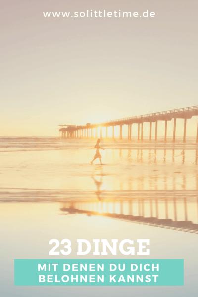 23 Dinge mit denen Du Dich belohnen kannst