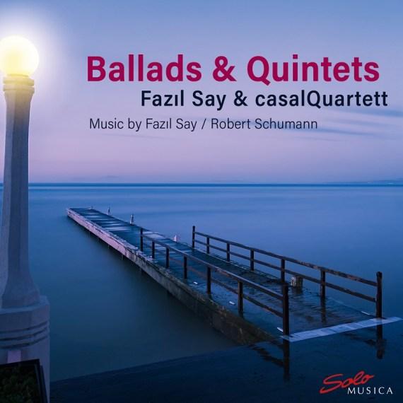 Fazil Say & casalQuartett – Ballads & Quintets