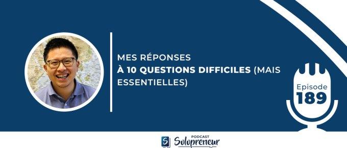 189.  MES RÉPONSES À 10 QUESTIONS DIFFICILES (MAIS ESSENTIELLES)