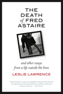 the dancer and the dance a review of the death of fred astaire  the dancer and the dance a review of the death of fred astaire and other essays from a life outside the lines by leslie lawrence