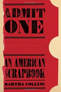 Admit One: An American Scrapbook by Martha Collins