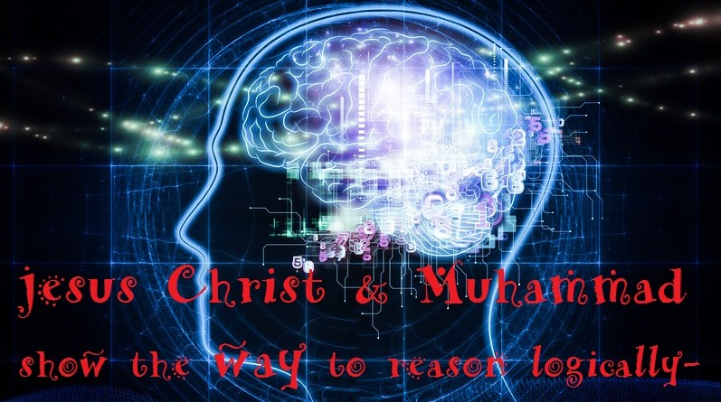Logical Reasoning, Religion and Science, Quran and Reason, Faith in God is an Unfailing outcome of Reason, Christ and Muhammad