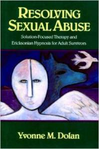 Resolving Sexual Abuse: Solution-Focused Therapy and Ericksonian Hypnosis for Adult Survivors