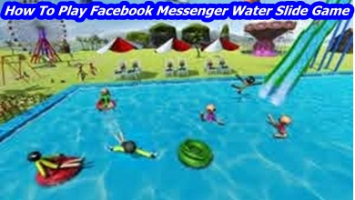 How to Play Facebook Messenger Water Slide Game