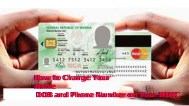 NIMC Change of Name, DOB, Phone Number – How to Change Your Name DOB and Phone Number on Your NIMC