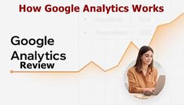 Google Analytics Review   How Google Analytics Works