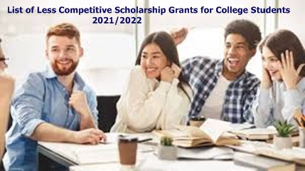 Less Competitive Scholarship Grants for College Students 2021/2022