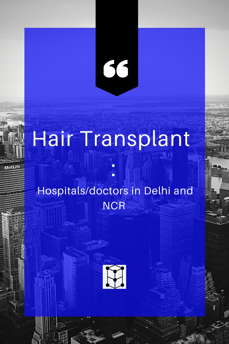 Hair Transplant : Hospitals/doctors in Delhi and NCR