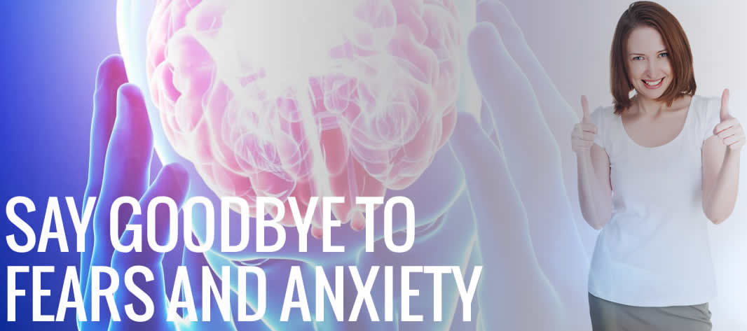 Say goodbye to fear and anxiety with hypnosis