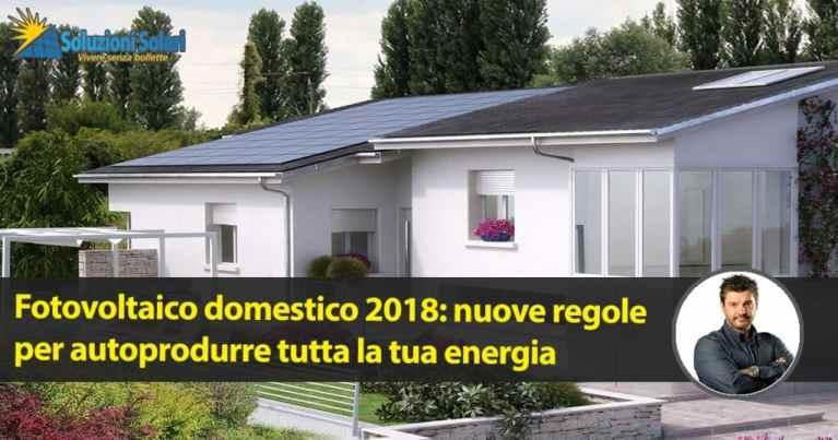 impianto fotovoltaico domestico, le nuove regole per dimensionare la tua indipendenza energetica e vivere senza bollette