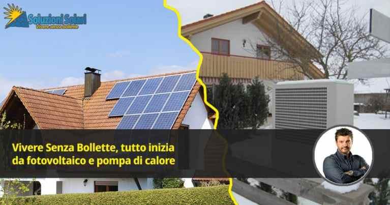 Fotovoltaico e pompa di calore sono le prime 2 scelte da fare se vuoi costruire una nuova casa e arrivare a vivere senza bollette