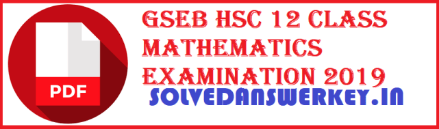 GSEB HSC 12 Class Mathematics Examination 2019