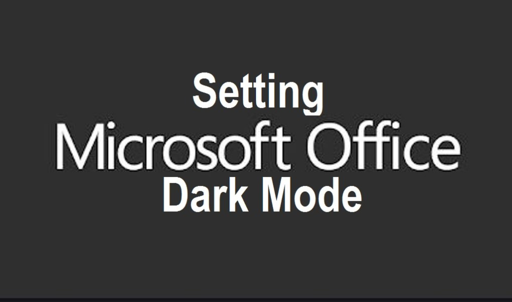 Setting Microsoft Office Dark Mode on Windows 10 and MAC