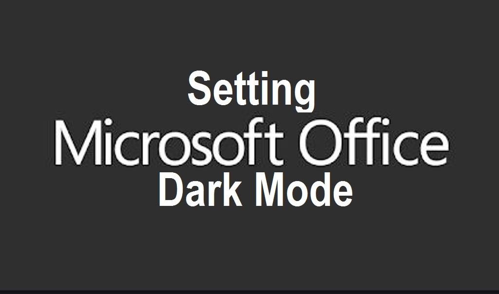 Setting Microsoft Office Dark Mode on Windows 10 and MAC