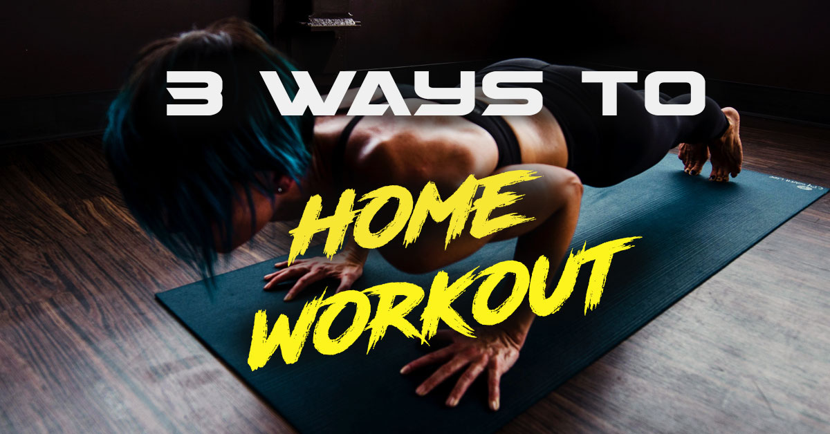 Home Workout: 3 Great Options For Your Fitness Goals